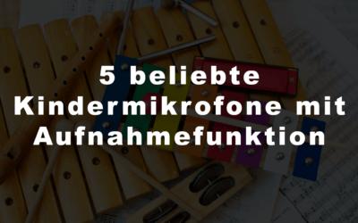5 beliebte Kindermikrofone mit Aufnahmefunktion