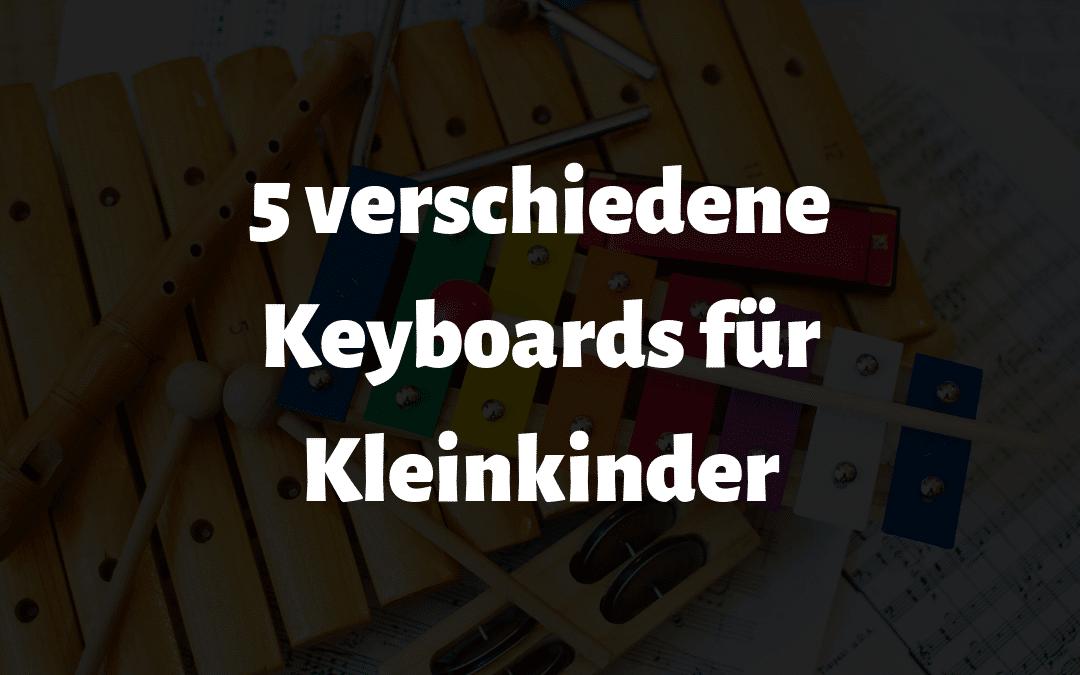 5 verschiedene Keyboards für Kinder ab 6 Jahren